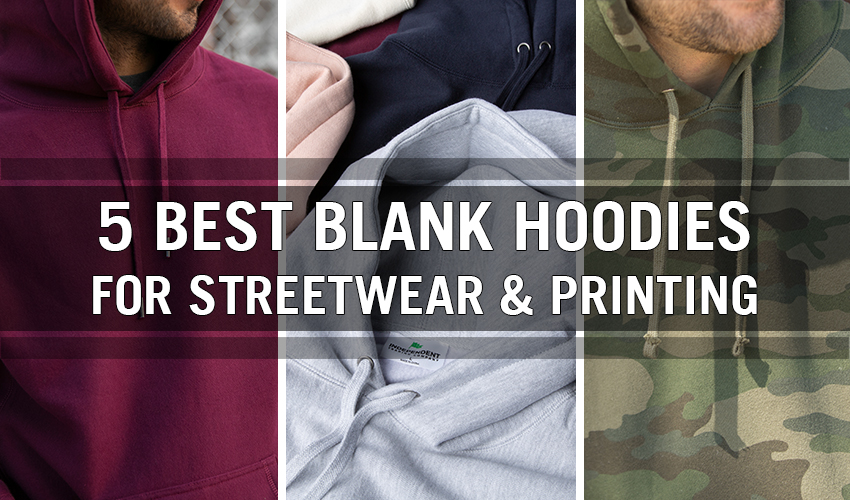 5 Blank Hoodies for Streetwear and Printing NYFifth
